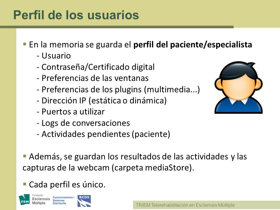 TRIEM:Telerehabilitación en Esclerosis Múltiple Perfil de los usuarios En la memoria se guarda el perfil del paciente/especialista - Usuario - Contras