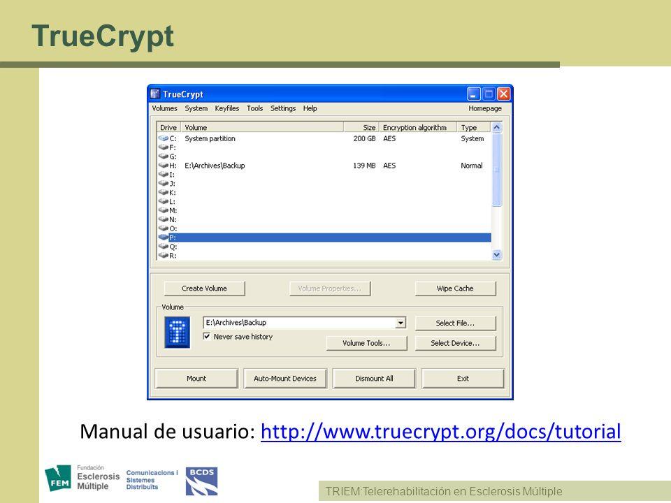 TRIEM:Telerehabilitación en Esclerosis Múltiple TrueCrypt Manual de usuario: http://www.truecrypt.org/docs/tutorialhttp://www.truecrypt.org/docs/tutor