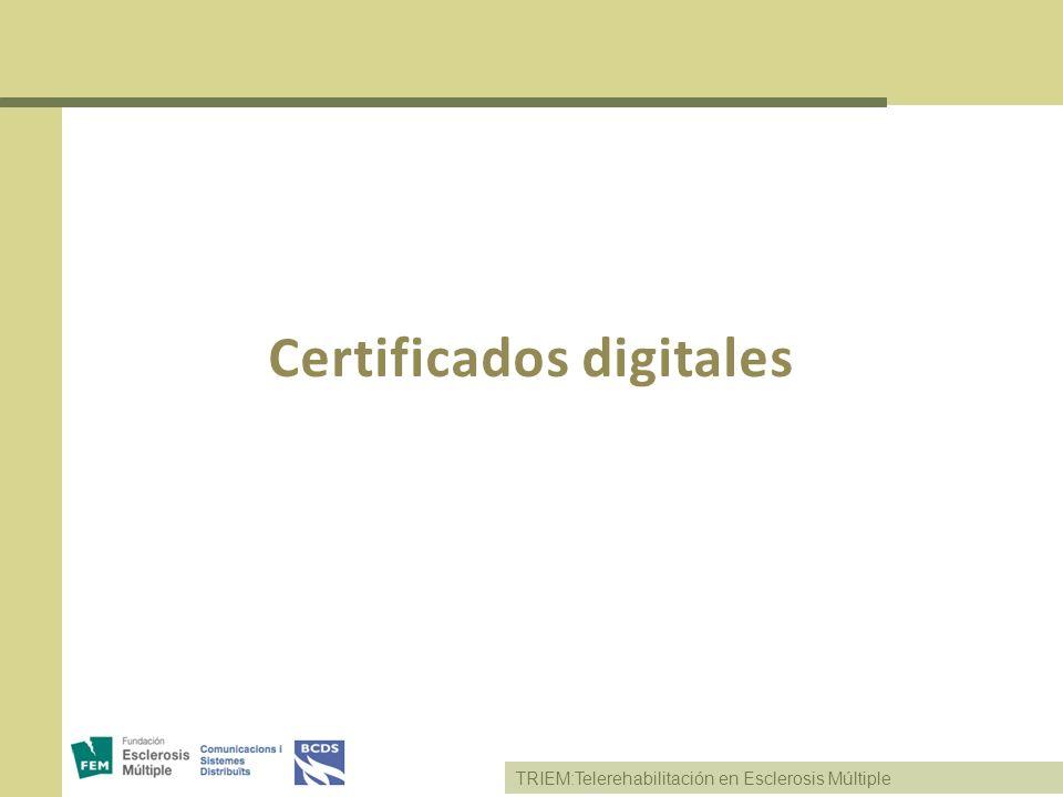 TRIEM:Telerehabilitación en Esclerosis Múltiple Certificados digitales