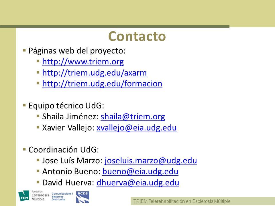 TRIEM:Telerehabilitación en Esclerosis Múltiple Contacto Páginas web del proyecto: http://www.triem.org http://triem.udg.edu/axarm http://triem.udg.ed