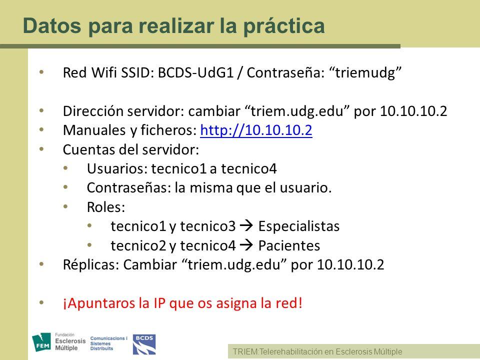 TRIEM:Telerehabilitación en Esclerosis Múltiple Datos para realizar la práctica Red Wifi SSID: BCDS-UdG1 / Contraseña: triemudg Dirección servidor: ca