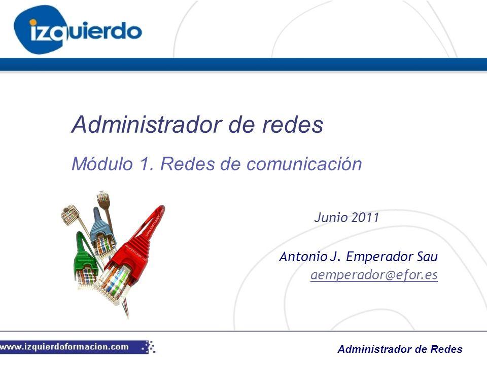 Administrador de Redes Antonio J. Emperador Sau aemperador@efor.es Administrador de redes Junio 2011 Módulo 1. Redes de comunicación