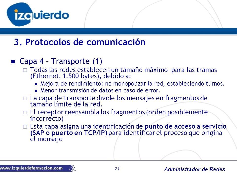 Administrador de Redes Capa 4 – Transporte (1) Todas las redes establecen un tamaño máximo para las tramas (Ethernet, 1.500 bytes), debido a: Mejora d