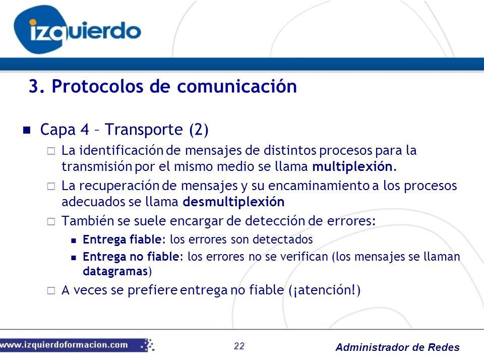 Administrador de Redes Capa 4 – Transporte (2) La identificación de mensajes de distintos procesos para la transmisión por el mismo medio se llama mul