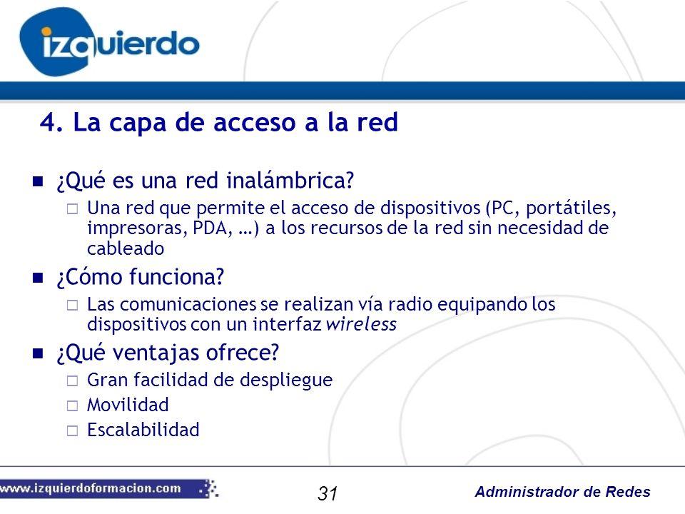 Administrador de Redes ¿Qué es una red inalámbrica? Una red que permite el acceso de dispositivos (PC, portátiles, impresoras, PDA, …) a los recursos