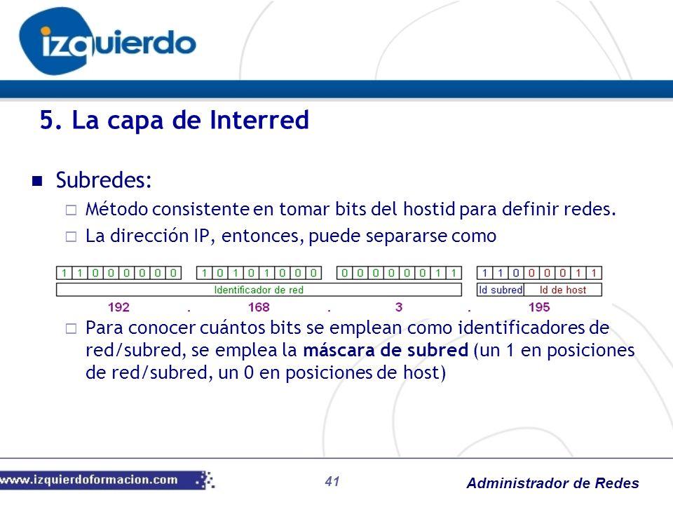Administrador de Redes Subredes: Método consistente en tomar bits del hostid para definir redes. La dirección IP, entonces, puede separarse como Para