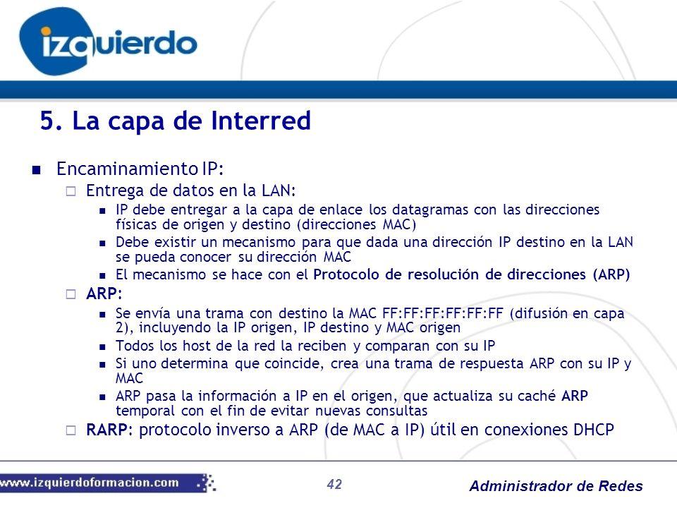 Administrador de Redes Encaminamiento IP: Entrega de datos en la LAN: IP debe entregar a la capa de enlace los datagramas con las direcciones físicas