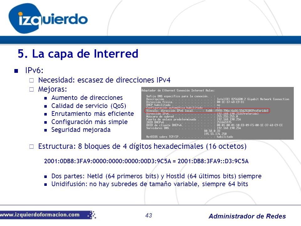 Administrador de Redes IPv6: Necesidad: escasez de direcciones IPv4 Mejoras: Aumento de direcciones Calidad de servicio (QoS) Enrutamiento más eficien
