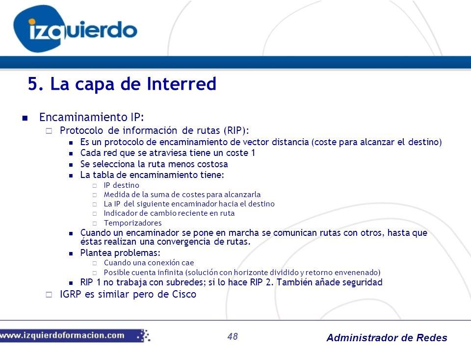Administrador de Redes Encaminamiento IP: Protocolo de información de rutas (RIP): Es un protocolo de encaminamiento de vector distancia (coste para a