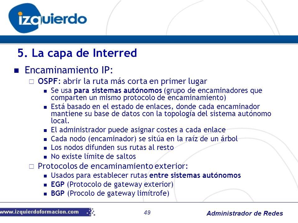 Administrador de Redes Encaminamiento IP: OSPF: abrir la ruta más corta en primer lugar Se usa para sistemas autónomos (grupo de encaminadores que com