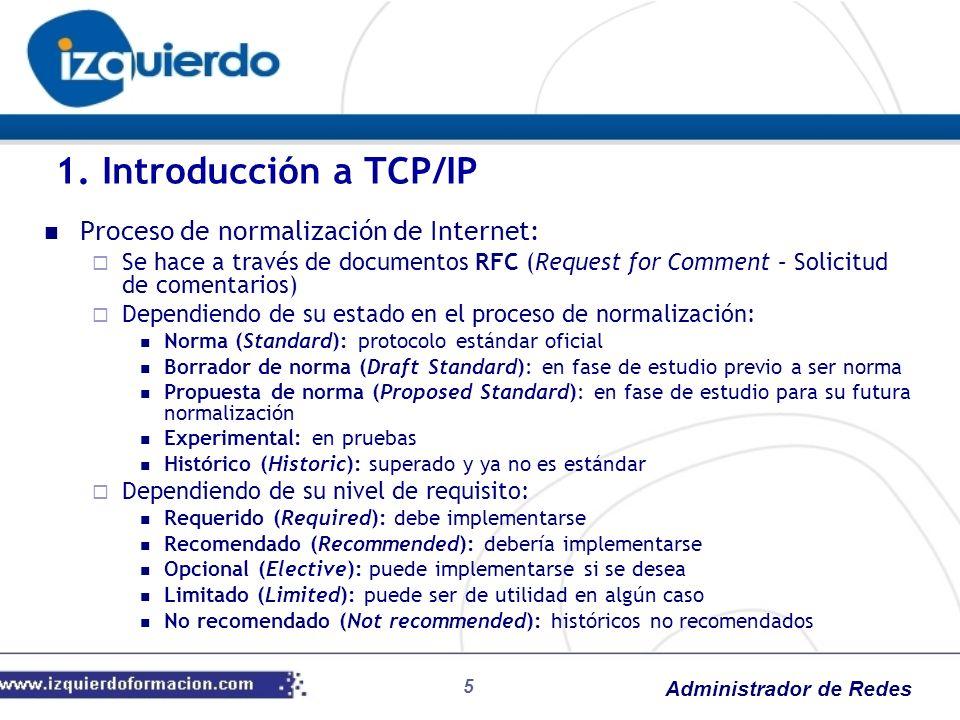 Administrador de Redes Proceso de normalización de Internet: Se hace a través de documentos RFC (Request for Comment – Solicitud de comentarios) Depen