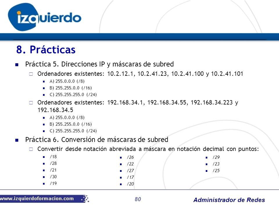 Administrador de Redes 80 Práctica 5. Direcciones IP y máscaras de subred Ordenadores existentes: 10.2.12.1, 10.2.41.23, 10.2.41.100 y 10.2.41.101 A)