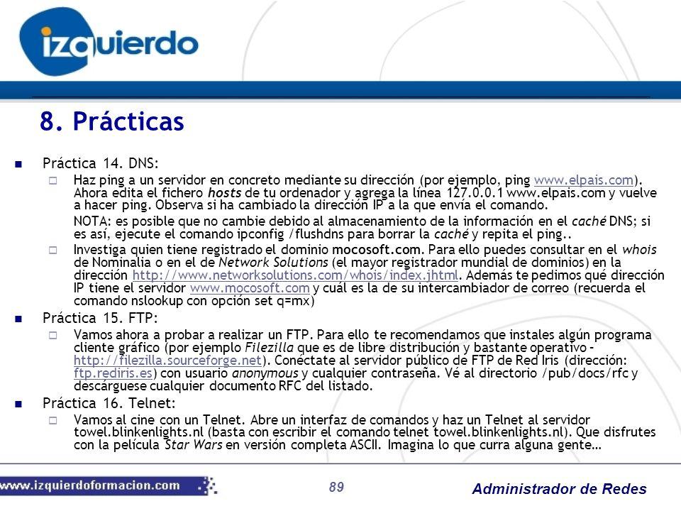 Administrador de Redes 89 8. Prácticas Práctica 14. DNS: Haz ping a un servidor en concreto mediante su dirección (por ejemplo, ping www.elpais.com).
