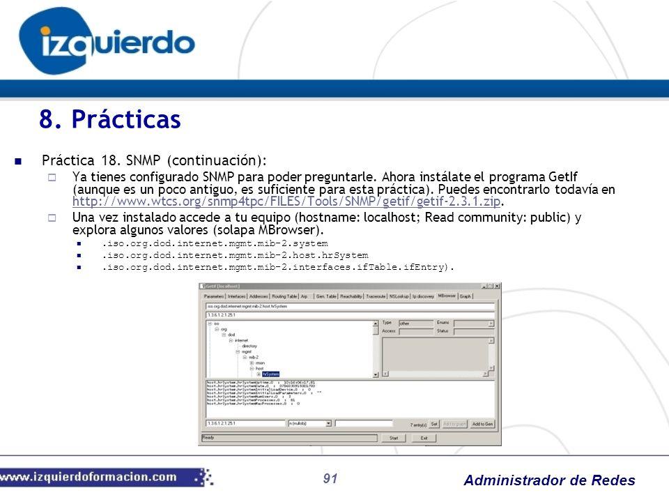 Administrador de Redes 91 8. Prácticas Práctica 18. SNMP (continuación): Ya tienes configurado SNMP para poder preguntarle. Ahora instálate el program