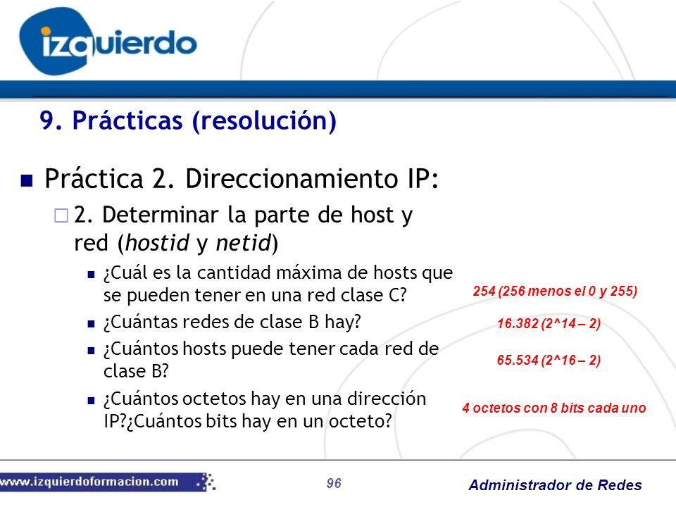 Administrador de Redes 96 Práctica 2. Direccionamiento IP: 2. Determinar la parte de host y red (hostid y netid) ¿Cuál es la cantidad máxima de hosts