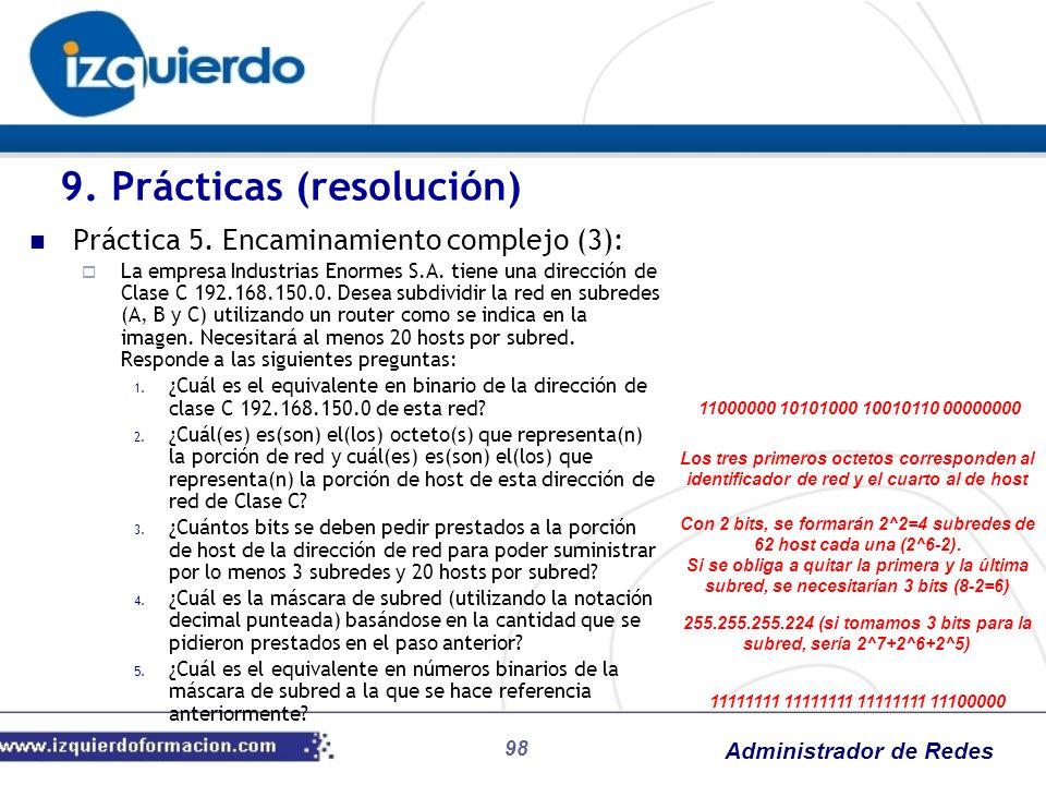 Administrador de Redes 98 Práctica 5. Encaminamiento complejo (3): La empresa Industrias Enormes S.A. tiene una dirección de Clase C 192.168.150.0. De