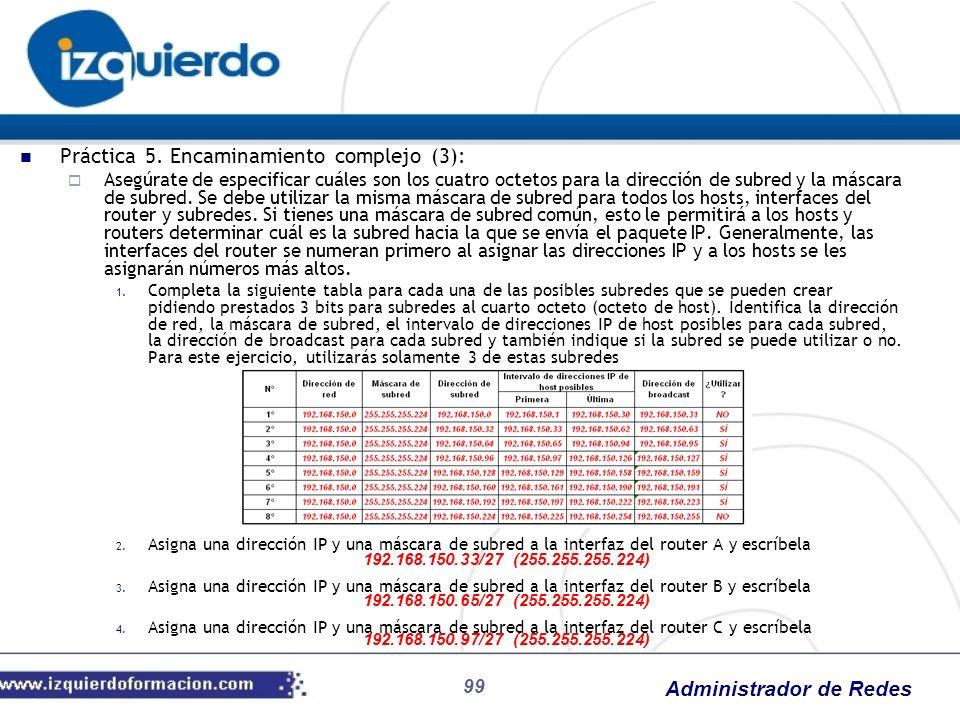 Administrador de Redes 99 Práctica 5. Encaminamiento complejo (3): Asegúrate de especificar cuáles son los cuatro octetos para la dirección de subred