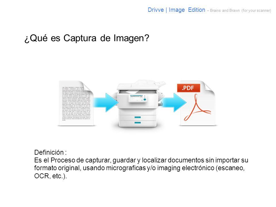 ¿Qué es Captura de Imagen? Definición : Es el Proceso de capturar, guardar y localizar documentos sin importar su formato original, usando micrografic