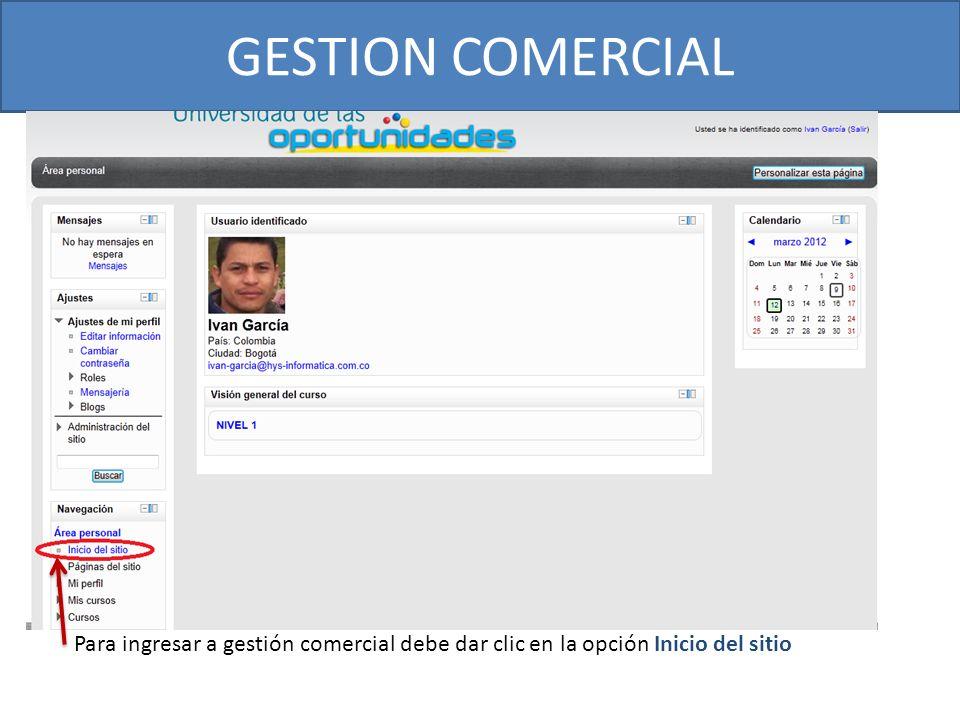 GESTION COMERCIAL Para ingresar a gestión comercial debe dar clic en la opción Inicio del sitio