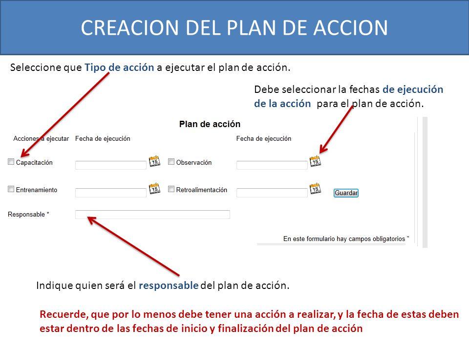 CREACION DEL PLAN DE ACCION Indique quien será el responsable del plan de acción. Seleccione que Tipo de acción a ejecutar el plan de acción. Debe sel