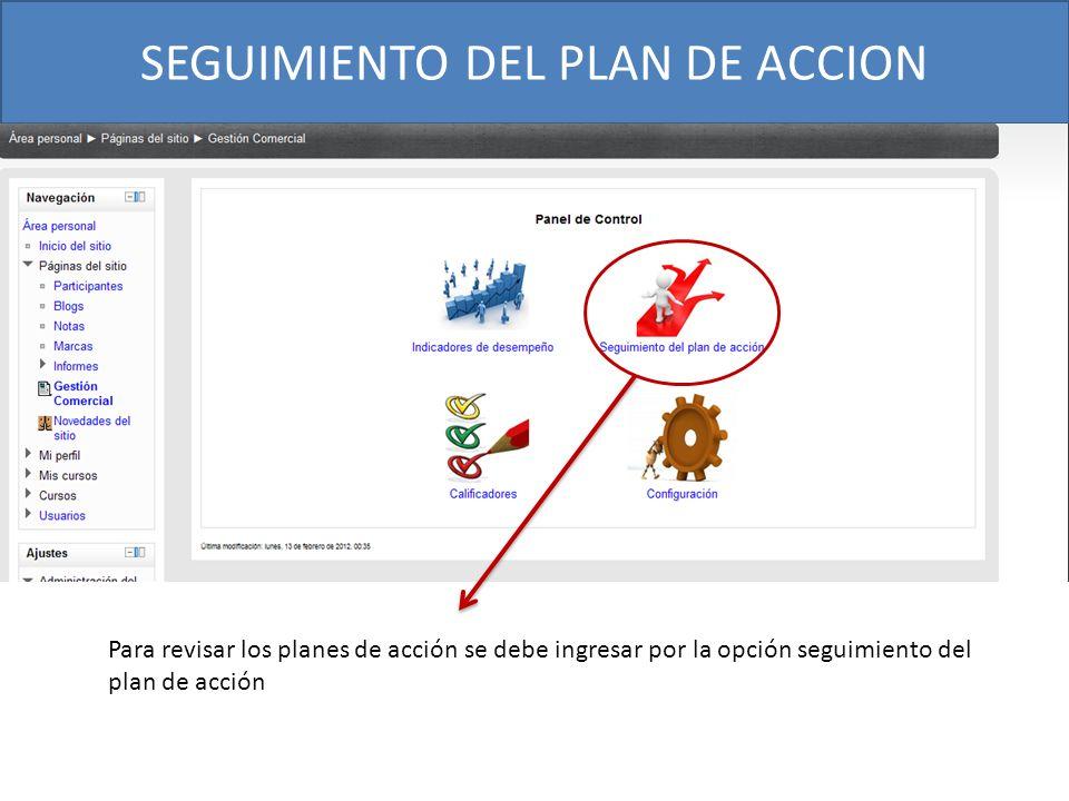 SEGUIMIENTO DEL PLAN DE ACCION Para revisar los planes de acción se debe ingresar por la opción seguimiento del plan de acción