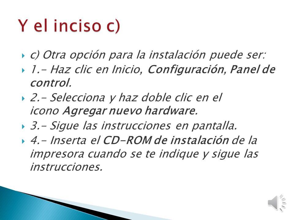 b) También es posible instalar una impresora de la siguiente manera: 1.- Haz clic en Inicio, Configuración, Impresoras. 2.- Haz clic en Agregar impres
