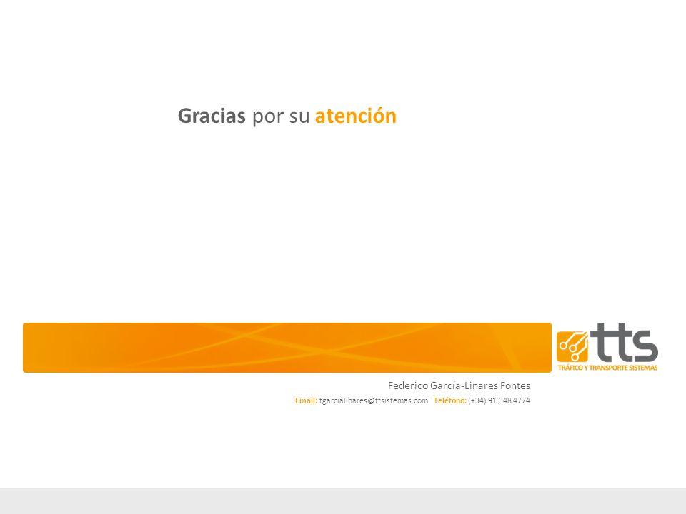 Gracias por su atención Federico García-Linares Fontes Email: fgarcialinares@ttsistemas.com Teléfono: (+34) 91 348 4774