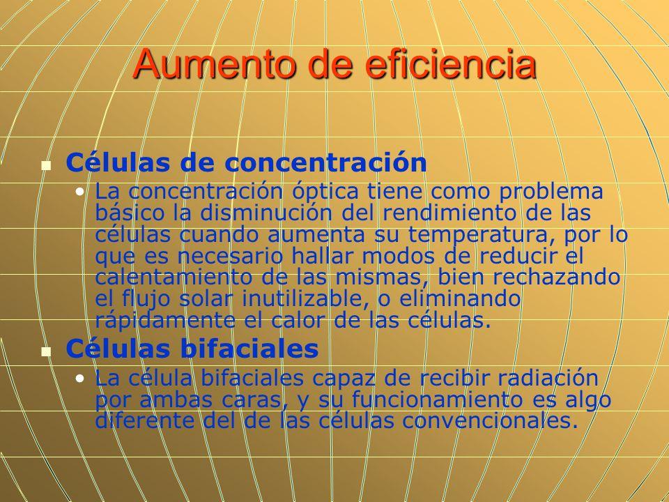 Aumento de eficiencia Células de concentración La concentración óptica tiene como problema básico la disminución del rendimiento de las células cuando