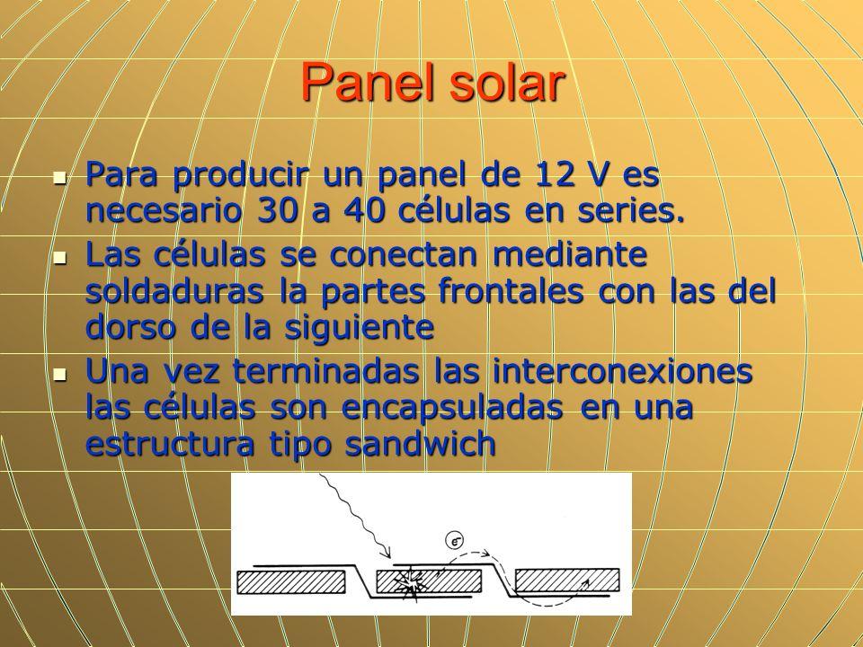 Panel solar Para producir un panel de 12 V es necesario 30 a 40 células en series. Para producir un panel de 12 V es necesario 30 a 40 células en seri