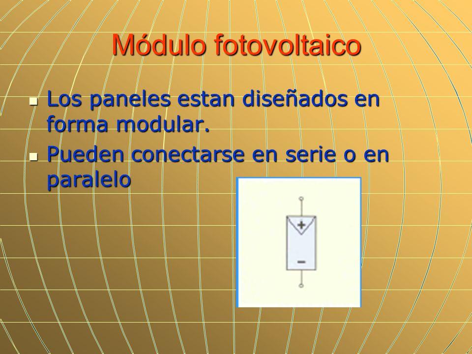 Módulo fotovoltaico Los paneles estan diseñados en forma modular. Los paneles estan diseñados en forma modular. Pueden conectarse en serie o en parale