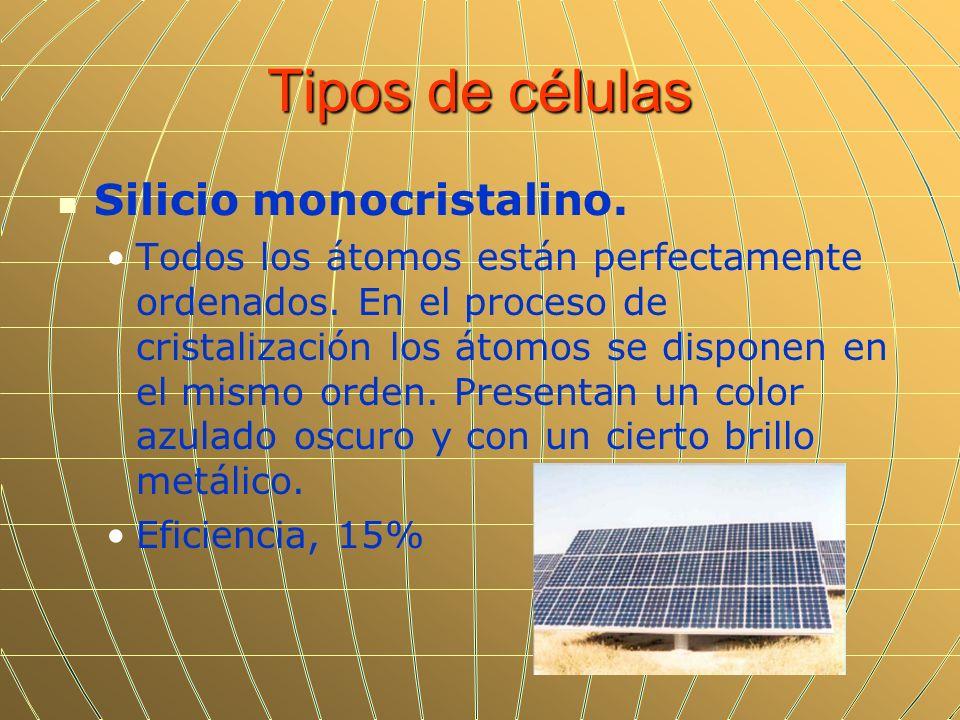 Tipos de células Silicio monocristalino. Todos los átomos están perfectamente ordenados. En el proceso de cristalización los átomos se disponen en el