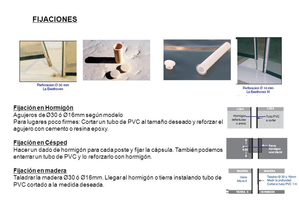 Fijación en Hormigón Agujeros de Ø30 ó Ø16mm según modelo Para lugares poco firmes: Cortar un tubo de PVC al tamaño deseado y reforzar el agujero con cemento o resina epoxy.