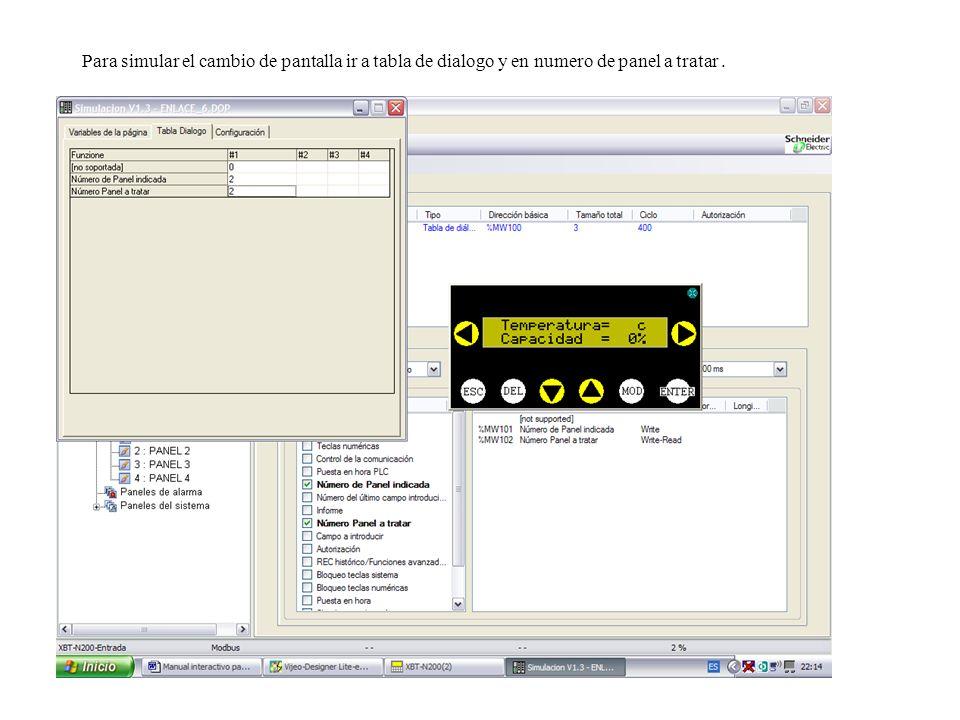Para simular el cambio de pantalla ir a tabla de dialogo y en numero de panel a tratar.