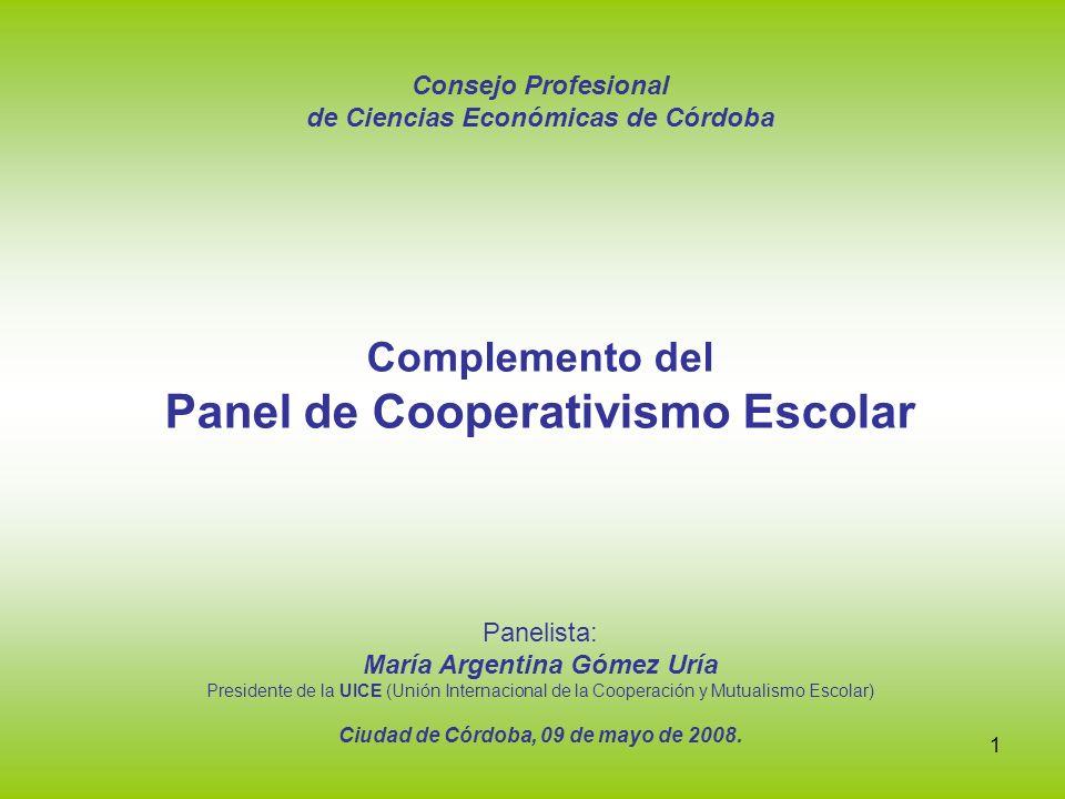 1 Consejo Profesional de Ciencias Económicas de Córdoba Complemento del Panel de Cooperativismo Escolar Panelista: María Argentina Gómez Uría Presiden