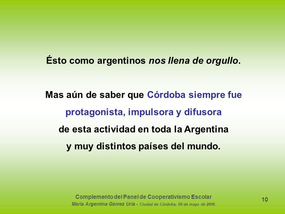 10 Ésto como argentinos nos llena de orgullo. Mas aún de saber que Córdoba siempre fue protagonista, impulsora y difusora de esta actividad en toda la