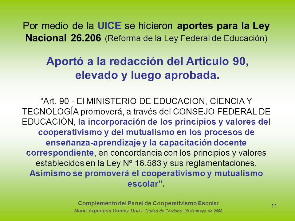 11 Por medio de la UICE se hicieron aportes para la Ley Nacional 26.206 (Reforma de la Ley Federal de Educación) Aportó a la redacción del Articulo 90