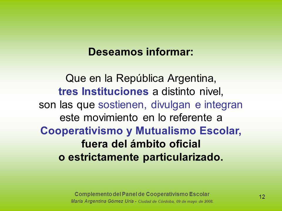 12 Deseamos informar: Que en la República Argentina, tres Instituciones a distinto nivel, son las que sostienen, divulgan e integran este movimiento e