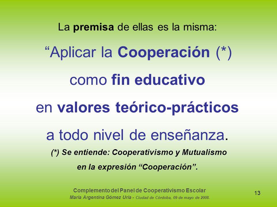 13 La premisa de ellas es la misma: Aplicar la Cooperación (*) como fin educativo en valores teórico-prácticos a todo nivel de enseñanza. (*) Se entie