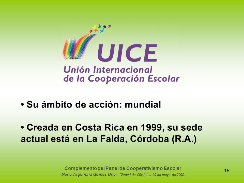 15 Su ámbito de acción: mundial Creada en Costa Rica en 1999, su sede actual está en La Falda, Córdoba (R.A.) Complemento del Panel de Cooperativismo