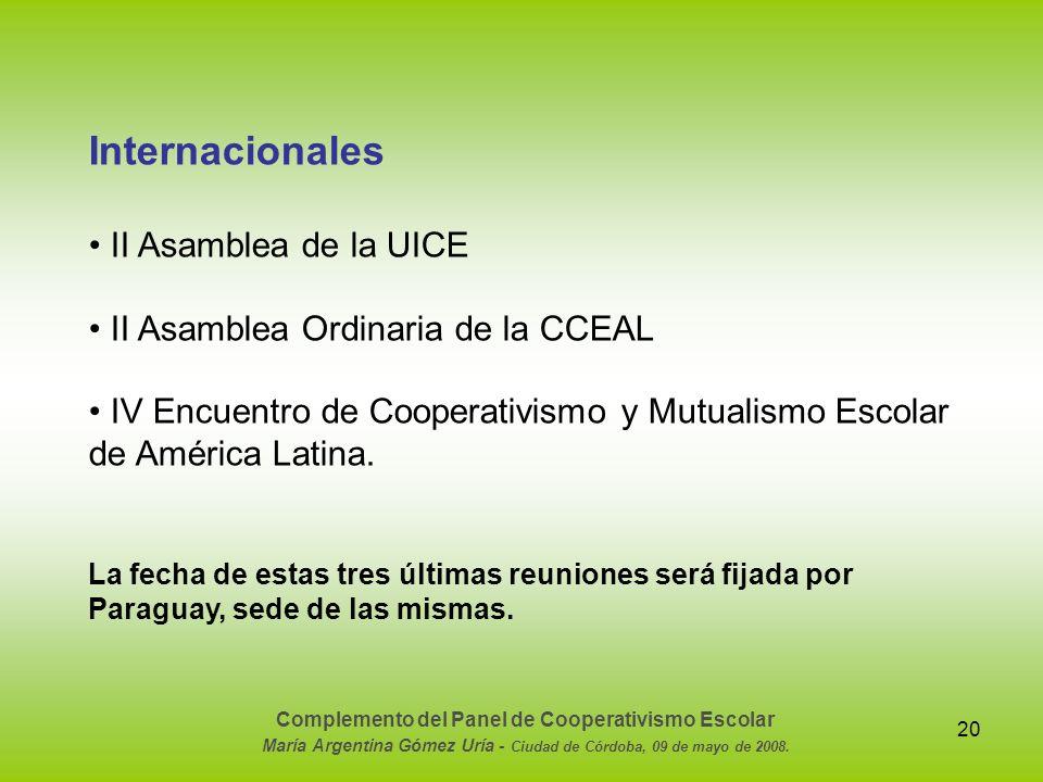 20 Internacionales II Asamblea de la UICE II Asamblea Ordinaria de la CCEAL IV Encuentro de Cooperativismo y Mutualismo Escolar de América Latina. La