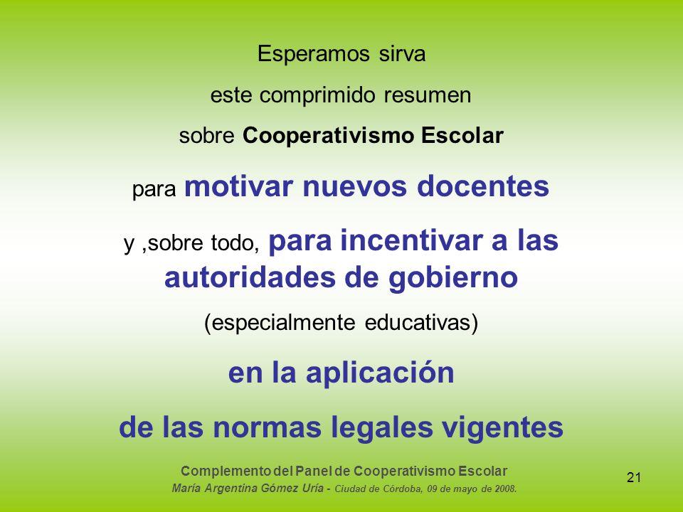 21 Esperamos sirva este comprimido resumen sobre Cooperativismo Escolar para motivar nuevos docentes y,sobre todo, para incentivar a las autoridades d