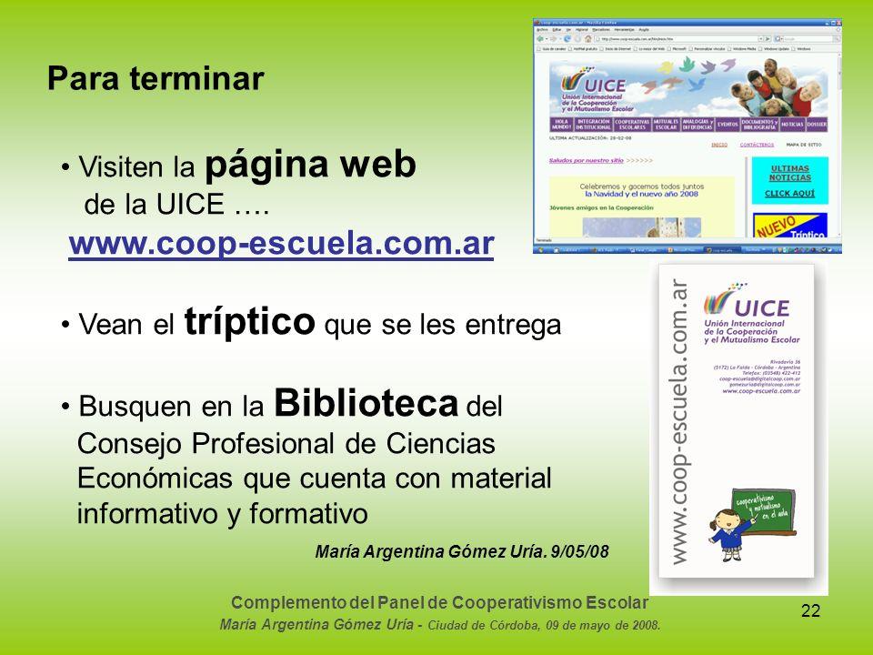 22 Para terminar Visiten la página web de la UICE …. www.coop-escuela.com.ar Vean el tríptico que se les entrega Busquen en la Biblioteca del Consejo
