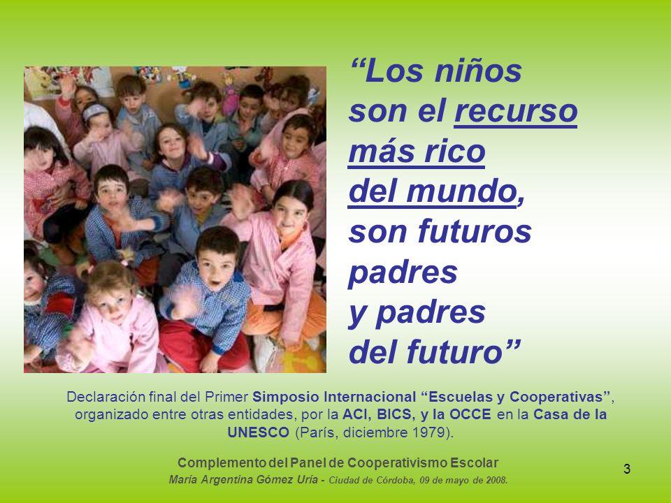 3 Complemento del Panel de Cooperativismo Escolar María Argentina Gómez Uría - Ciudad de Córdoba, 09 de mayo de 2008. Los niños son el recurso más ric
