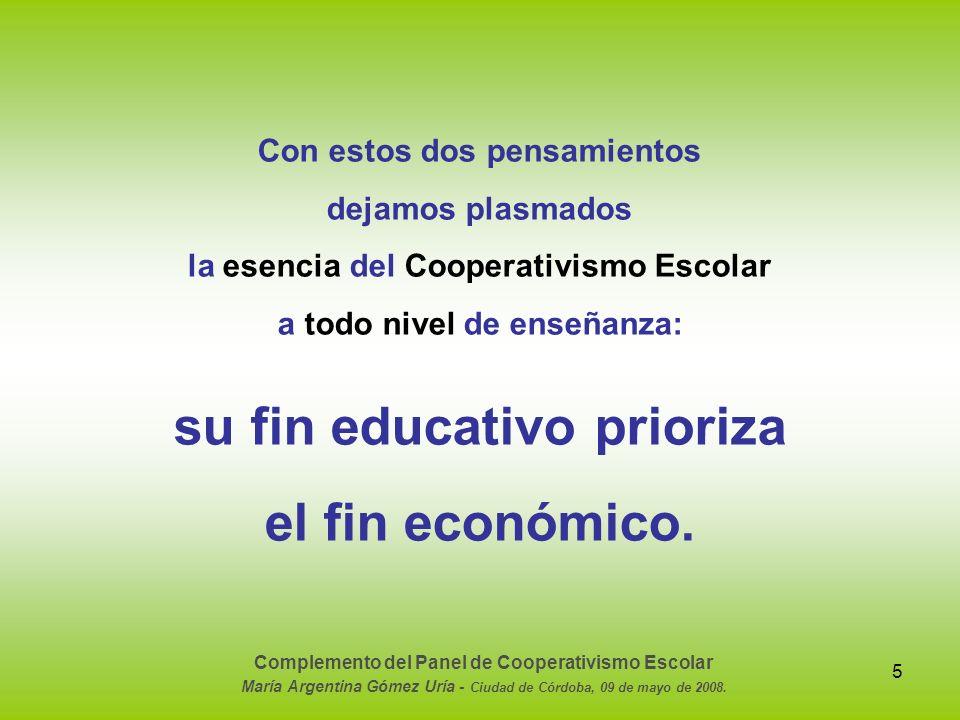 5 Con estos dos pensamientos dejamos plasmados la esencia del Cooperativismo Escolar a todo nivel de enseñanza: su fin educativo prioriza el fin econó