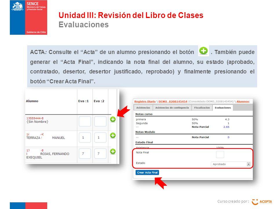 Curso creado por : Unidad III: Revisión del Libro de Clases Evaluaciones ACTA: Consulte el Acta de un alumno presionando el botón.