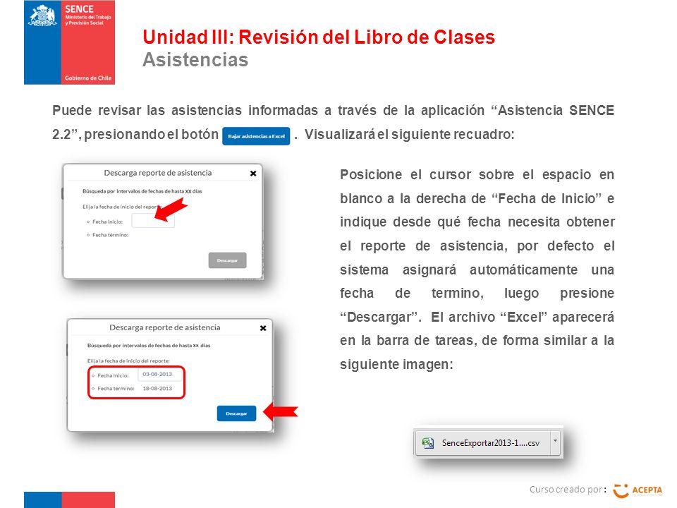 Curso creado por : Unidad III: Revisión del Libro de Clases Asistencias Puede revisar las asistencias informadas a través de la aplicación Asistencia SENCE 2.2, presionando el botón.