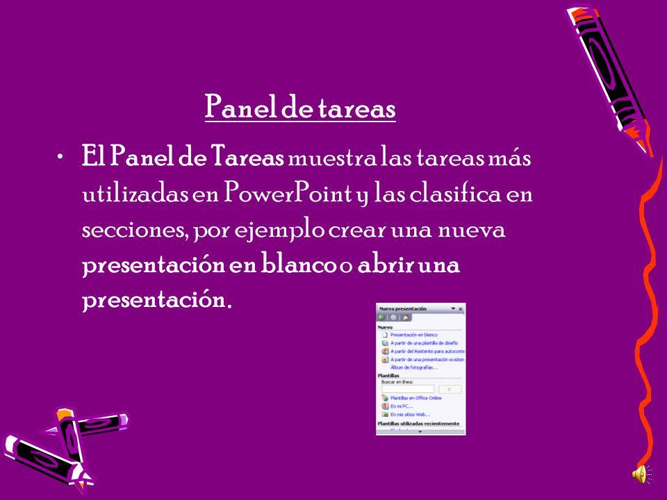 Panel de tareas El Panel de Tareas muestra las tareas más utilizadas en PowerPoint y las clasifica en secciones, por ejemplo crear una nueva presentac