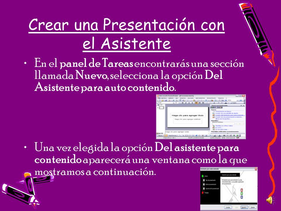 Crear una Presentación con el Asistente En el panel de Tareas encontrarás una sección llamada Nuevo, selecciona la opción Del Asistente para auto cont