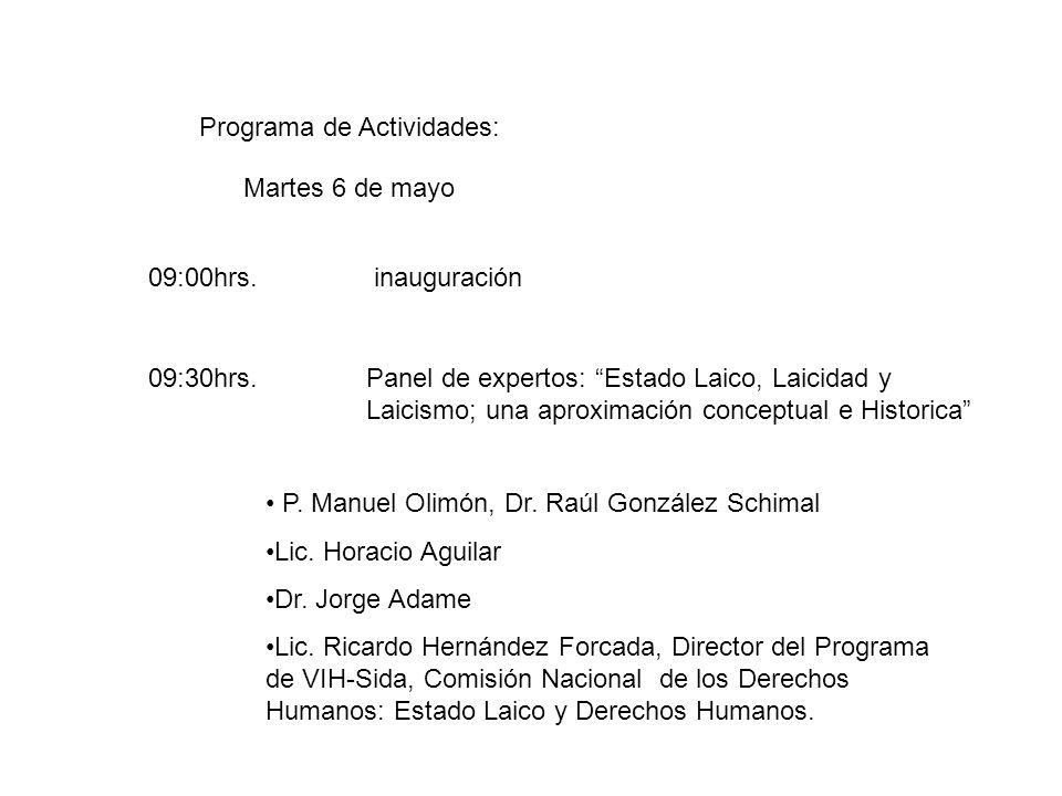 Programa de Actividades: 09:00hrs.inauguración 09:30hrs.Panel de expertos: Estado Laico, Laicidad y Laicismo; una aproximación conceptual e Historica P.