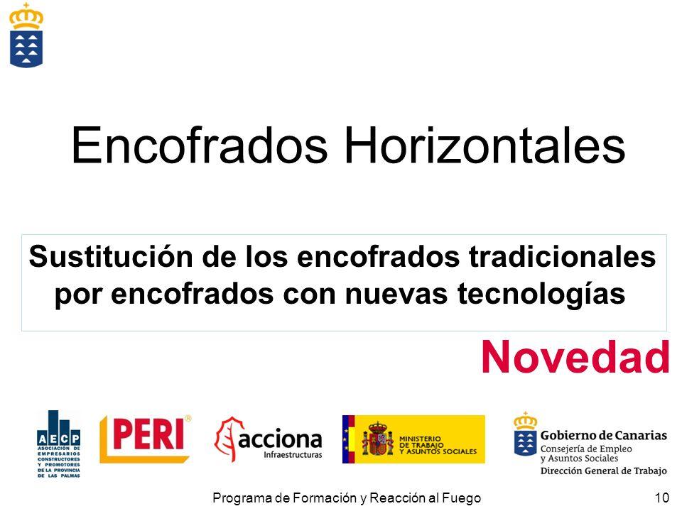 10 Encofrados Horizontales Novedad Sustitución de los encofrados tradicionales por encofrados con nuevas tecnologías Programa de Formación y Reacción